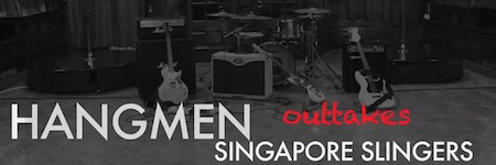 Hangmen - Singapore Slingers - outtakes - featured image